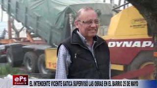 EL INTENDENTE VICENTE GATICA SUPERVISÓ LAS OBRAS EN EL BARRIO 25 DE MAYO