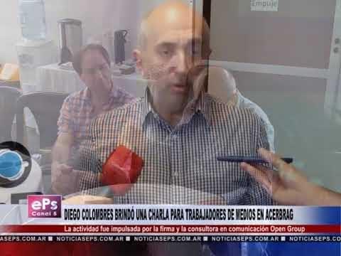 DIEGO COLOMBRES BRINDÓ UNA CHARLA PARA TRABAJADORES DE MEDIOS EN ACERBRAG