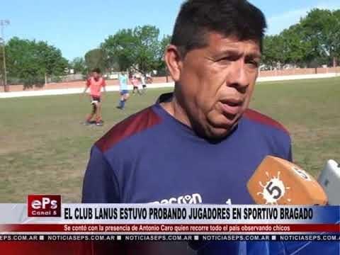 EL CLUB LANUS ESTUVO PROBANDO JUGADORES EN SPORTIVO BRAGADO