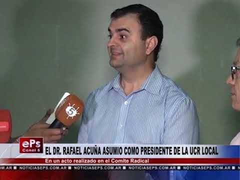 EL DR RAFAEL ACUÑA ASUMIO COMO PRESIDENTE DE LA UCR LOCAL
