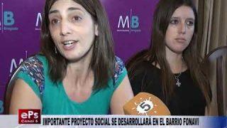 IMPORTANTE PROYECTO SOCIAL SE DESARROLLARÁ EN EL BARRIO FONAVI