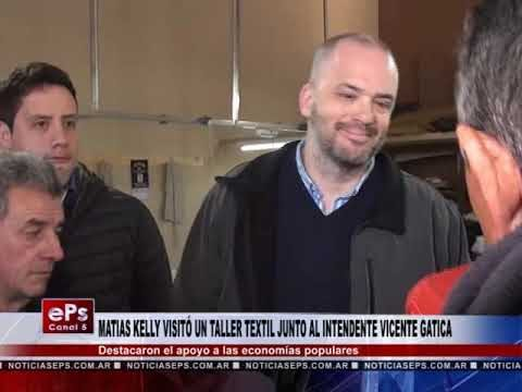 MATIAS KELLY VISITÓ UN TALLER TEXTIL JUNTO AL INTENDENTE VICENTE GATICA