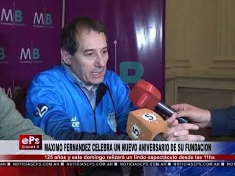 MAXIMO FERNANDEZ CELEBRA UN NUEVO ANIVERSARIO DE SU FUNDACION