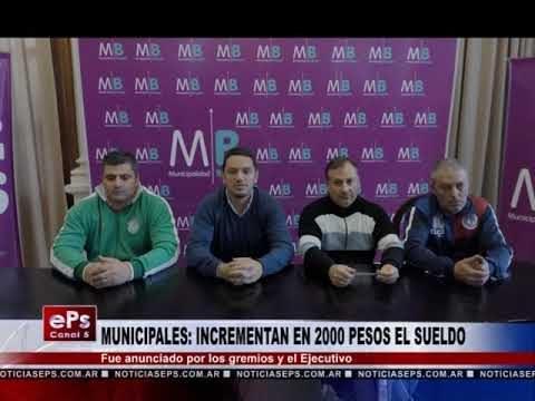 MUNICIPALES INCREMENTAN EN 2000 PESOS EL SUELDO