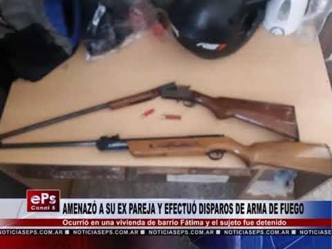 AMENAZÓ A SU EX PAREJA Y EFECTUÓ DISPAROS DE ARMA DE FUEGO