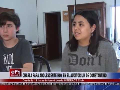 CHARLA PARA ADOLESCENTE HOY EN EL AUDITORIUM DE CONSTANTINO