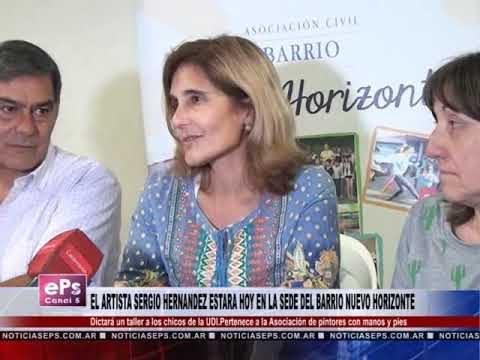 EL ARTISTA SERGIO HERNANDEZ ESTARA HOY EN LA SEDE DEL BARRIO NUEVO HORIZONTE