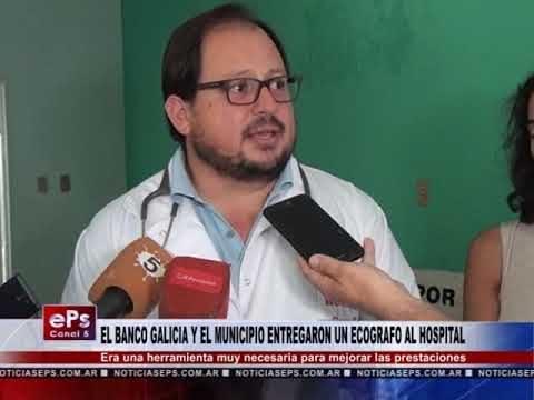 EL BANCO GALICIA Y EL MUNICIPIO ENTREGARON UN ECOGRAFO AL HOSPITAL