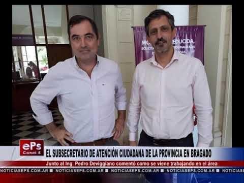 EL SUBSECRETARIO DE ATENCIÓN CIUDADANA DE LA PROVINCIA EN BRAGADO