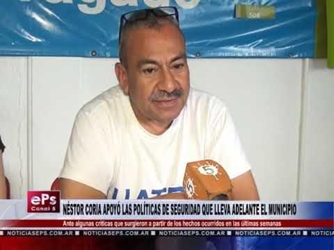 NÉSTOR CORIA APOYÓ LAS POLÍTICAS DE SEGURIDAD QUE LLEVA ADELANTE EL MUNICIPIO
