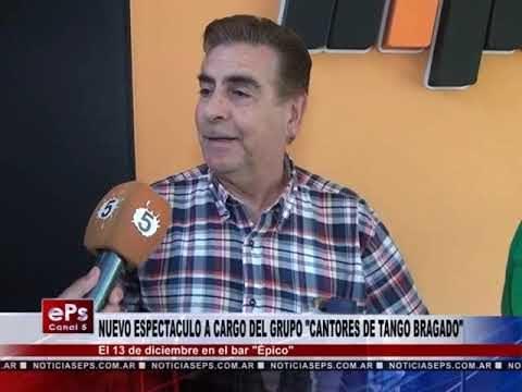 NUEVO ESPECTACULO A CARGO DEL GRUPO CANTORES DE TANGO BRAGADO