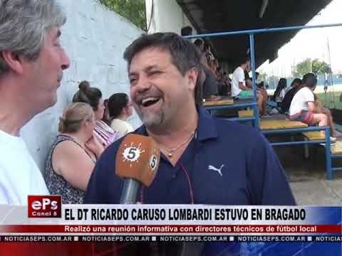 EL DT RICARDO CARUSO LOMBARDI ESTUVO EN BRAGADO
