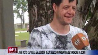 JUAN ACTIS CAPORALE ES JUGADOR DE LA SELECCIÓN ARGENTINA DE SINDROME DE DOWN