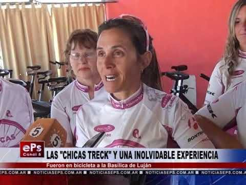 LAS CHICAS TRECK Y UNA INOLVIDABLE EXPERIENCIA