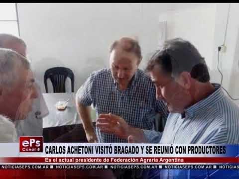 CARLOS ACHETONI VISITÓ BRAGADO Y SE REUNIÓ CON PRODUCTORES