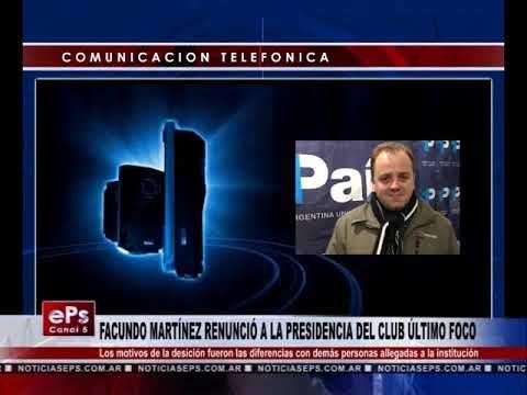 FACUNDO MARTÍNEZ RENUNCIÓ A LA PRESIDENCIA DEL CLUB ÚLTIMO FOCO