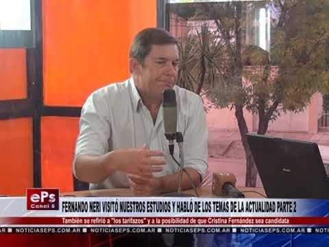 FERNANDO NERI VISITÓ NUESTROS ESTUDIOS Y HABLÓ DE LOS TEMAS DE LA ACTUALIDAD PARTE 2
