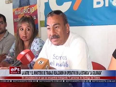 LA UATRE Y EL MINISTERIO DE TRABAJO REALIZARON UN OPERATIVO EN LA ESTANCIA LA COLORADA