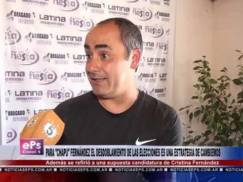 PARA CHAPU FERNÁNDEZ EL DESDOBLAMIENTO DE LAS ELECCIONES ES UNA ESTRATEGIA DE CAMBIEMOS