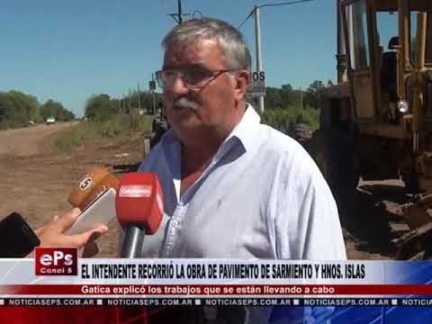EL INTENDENTE RECORRIÓ LA OBRA DE PAVIMENTO DE SARMIENTO Y HNOS ISLAS