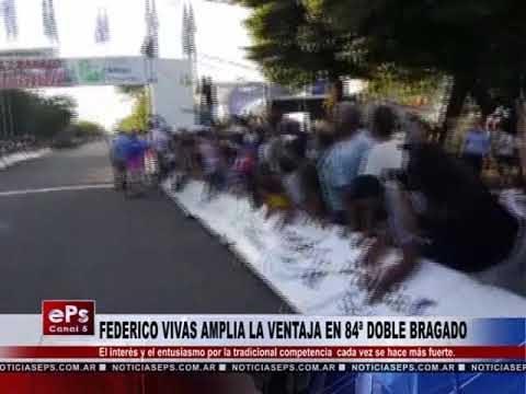 FEDERICO VIVAS AMPLIA LA VENTAJA EN LA 84ª DOBLE BRAGADO