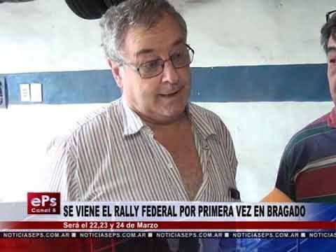 SE VIENE EL RALLY FEDERAL POR PRIMERA VEZ EN BRAGADO
