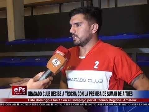BRAGADO CLUB RECIBE A TROCHA CON LA PREMISA DE SUMAR DE A TRES