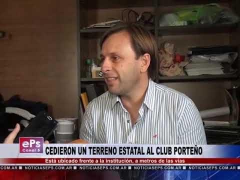 CEDIERON UN TERRENO ESTATAL AL CLUB PORTEÑO