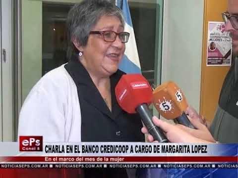 CHARLA EN EL BANCO CREDICOOP A CARGO DE MARGARITA LOPEZ
