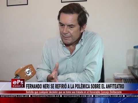 FERNANDO NERI SE REFIRIÓ A LA POLÉMICA SOBRE EL ANFITEATRO