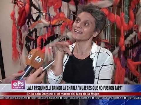 LALA PASQUINELLI BRINDO LA CHARLA MUJERES QUE NO FUERON TAPA