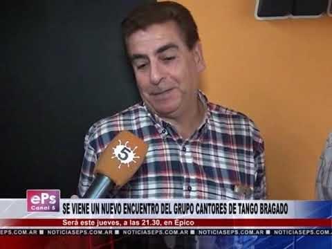 SE VIENE UN NUEVO ENCUENTRO DEL GRUPO CANTORES DE TANGO BRAGADO