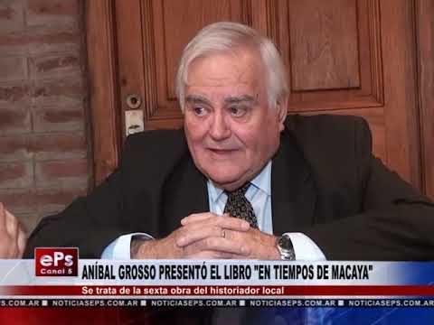 ANÍBAL GROSSO PRESENTÓ EL LIBRO EN TIEMPOS DE MACAYA