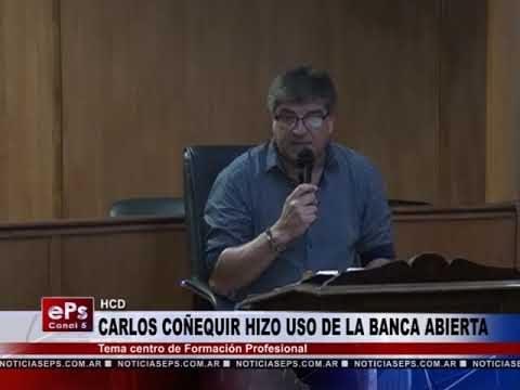 CARLOS COÑEQUIR HIZO USO DE LA BANCA ABIERTA