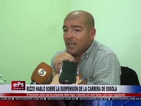 RIZZO HABLÓ SOBRE LA SUSPENSIÓN DE LA CARRERA DE OSSOLA