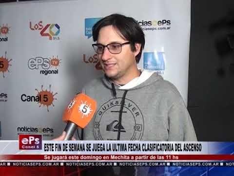 ESTE FIN DE SEMANA SE JUEGA LA ULTIMA FECHA CLASIFICATORIA DEL ASCENSO
