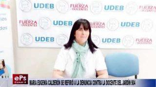 MARIA EUGENIA CALDERÓN SE REFIRIÓ A LA DENUNCIA CONTRA LA DOCENTE DEL JARDÍN 904