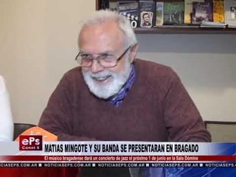 MATIAS MINGOTE Y SU BANDA SE PRESENTARAN EN BRAGADO