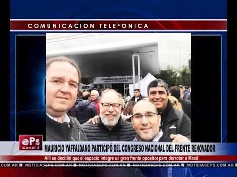 MAURICIO YAFFALDANO PARTICIPÓ DEL CONGRESO NACIONAL DEL FRENTE RENOVADOR