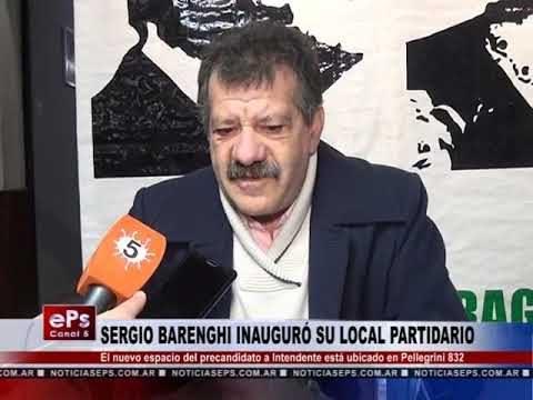 SERGIO BARENGHI INAUGURÓ SU LOCAL PARTIDARIO