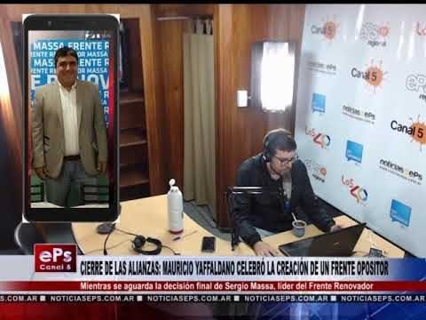CIERRE DE LAS ALIANZAS MAURICIO YAFFALDANO CELEBRÓ LA CREACIÓN DE UN FRENTE OPOSITOR
