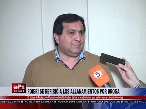 FOIERI SE REFIRIÓ A LOS ALLANAMIENTOS POR DROGA