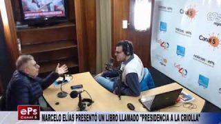 MARCELO ELÍAS PRESENTÓ UN LIBRO LLAMADO PRESIDENCIA A LA CRIOLLA