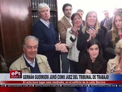 GERMÁN GUERRIERI JURÓ COMO JUEZ DEL TRIBUNAL DE TRABAJO