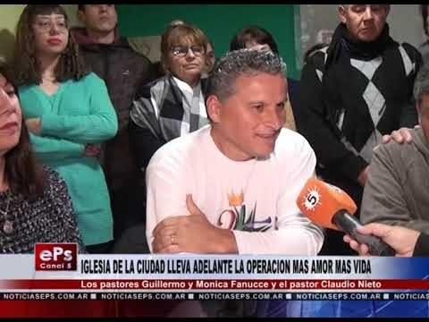 IGLESIA DE LA CIUDAD LLEVA ADELANTE LA OPERACION MAS AMOR MAS VIDA