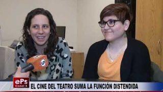 EL CINE DEL TEATRO SUMA LA FUNCIÓN DISTENDIDA