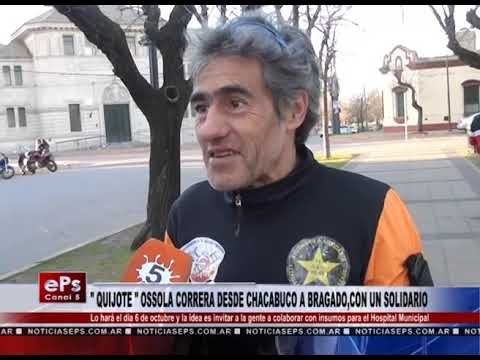 QUIJOTE OSSOLA CORRERA DESDE CHACABUCO A BRAGADO,CON UN FIN SOLIDARIO