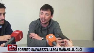 ROBERTO SALVAREZZA LLEGA MAÑANA AL CUCI