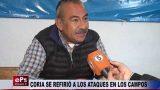 CORIA SE REFIRIÓ A LOS ATAQUES EN LOS CAMPOS