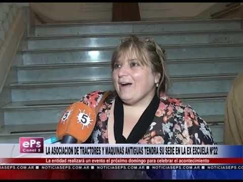 LA ASOCIACION DE TRACTORES Y MAQUINAS ANTIGUAS TENDRA SU SEDE EN LA EX ESCUELA Nº22